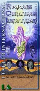 I Taller Internacional Raices, Cultura e Identidad. Del 19 al 21 de Octubre de 2007